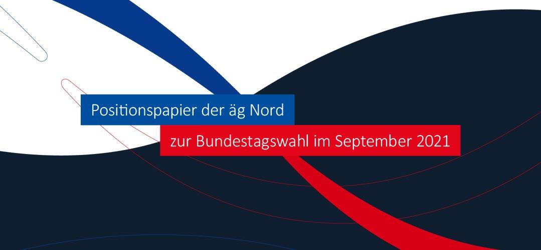 Pressemitteilung: Positionspapier der äg Nord zur Bundestagswahl im September 2021
